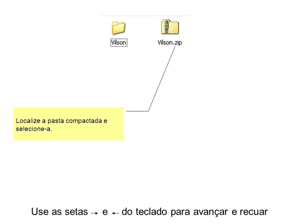 Use as setas e do teclado para avançar e recuar Localize a pasta compactada e selecione-a.