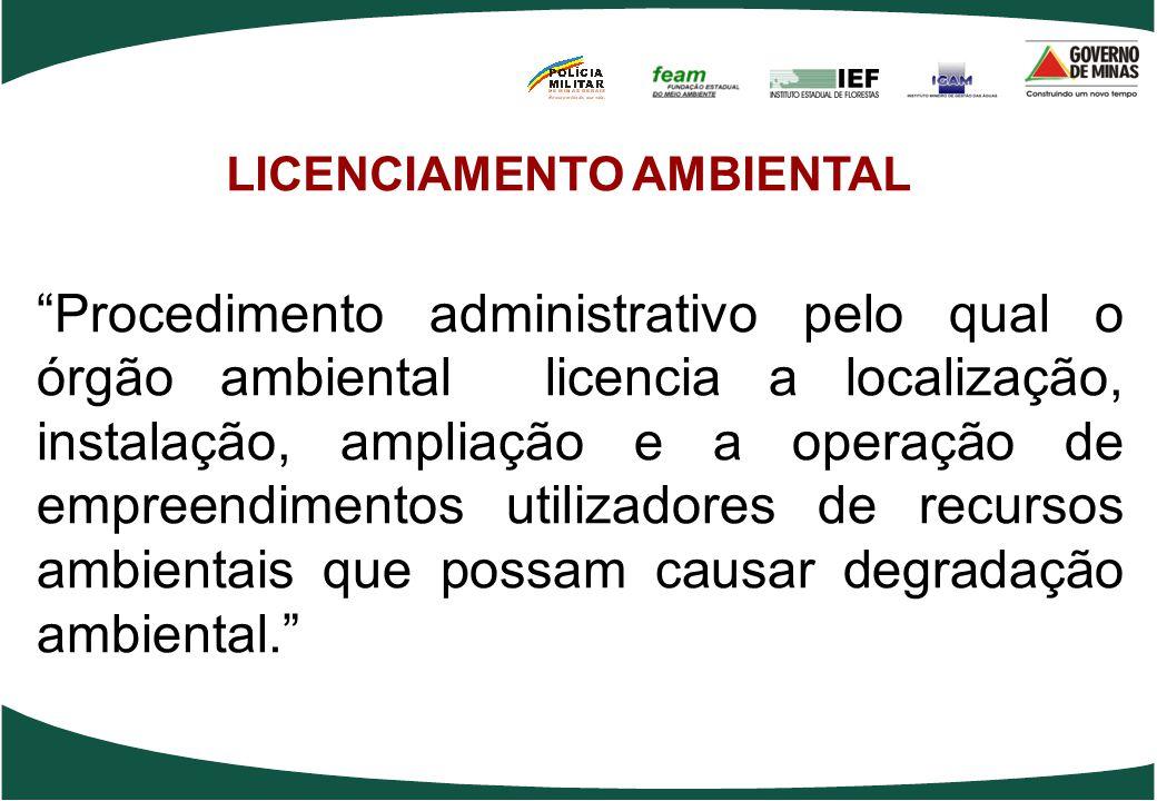 """LICENCIAMENTO AMBIENTAL """"Procedimento administrativo pelo qual o órgão ambiental licencia a localização, instalação, ampliação e a operação de empreen"""