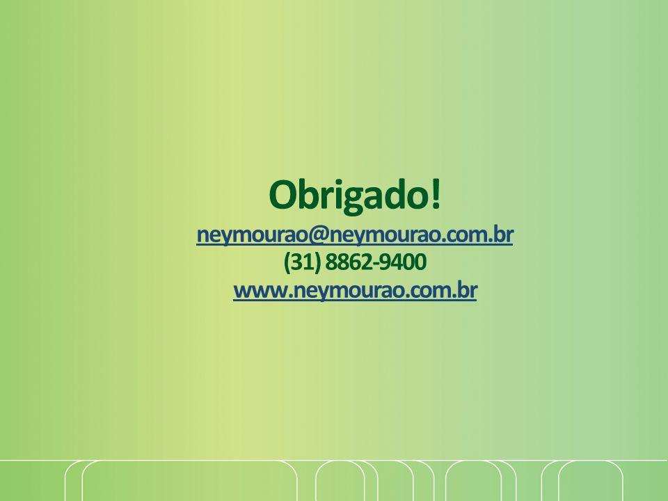 Obrigado! neymourao@neymourao.com.br (31) 8862-9400 www.neymourao.com.br neymourao@neymourao.com.br www.neymourao.com.br