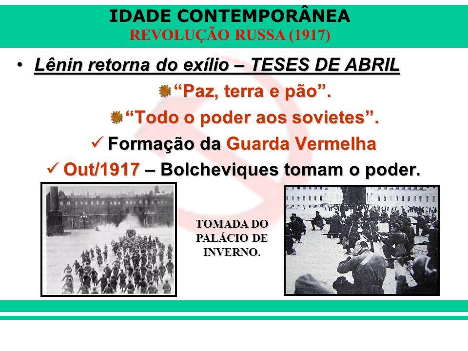 """IDADE CONTEMPORÂNEA REVOLUÇÃO RUSSA (1917) Lênin retorna do exílio – TESES DE ABRILLênin retorna do exílio – TESES DE ABRIL """"Paz, terra e pão"""". """"Todo"""
