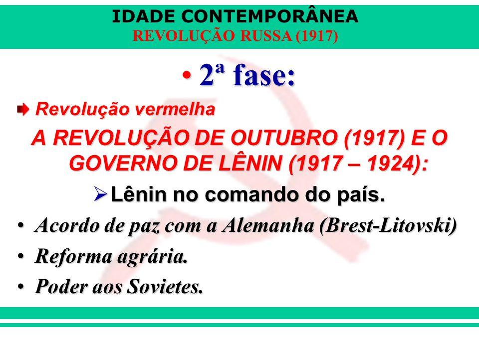 IDADE CONTEMPORÂNEA REVOLUÇÃO RUSSA (1917) 2ª fase:2ª fase: Revolução vermelha A REVOLUÇÃO DE OUTUBRO (1917) E O GOVERNO DE LÊNIN (1917 – 1924):  Lên