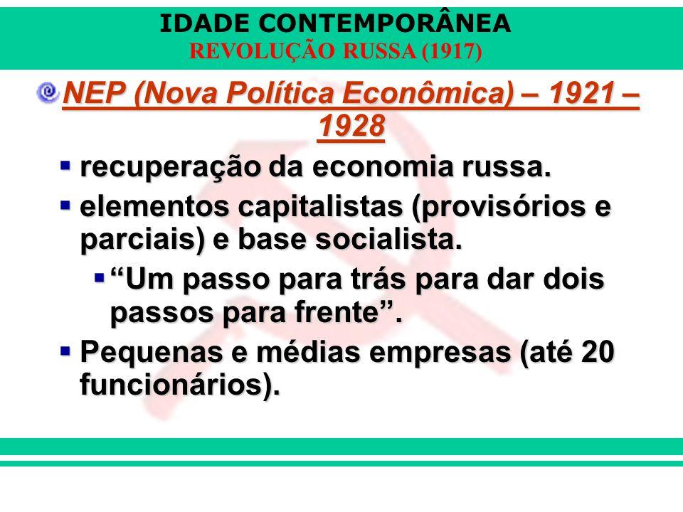 IDADE CONTEMPORÂNEA REVOLUÇÃO RUSSA (1917) NEP (Nova Política Econômica) – 1921 – 1928  recuperação da economia russa.  elementos capitalistas (prov
