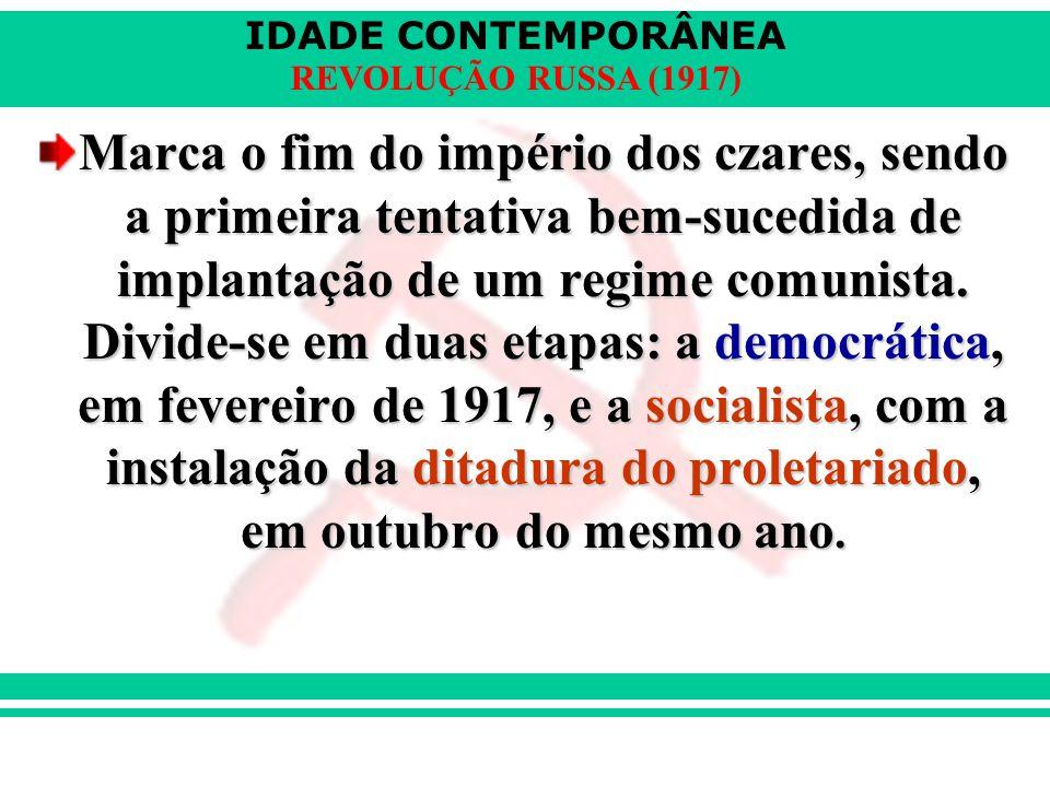 IDADE CONTEMPORÂNEA REVOLUÇÃO RUSSA (1917) Marca o fim do império dos czares, sendo a primeira tentativa bem-sucedida de implantação de um regime comu