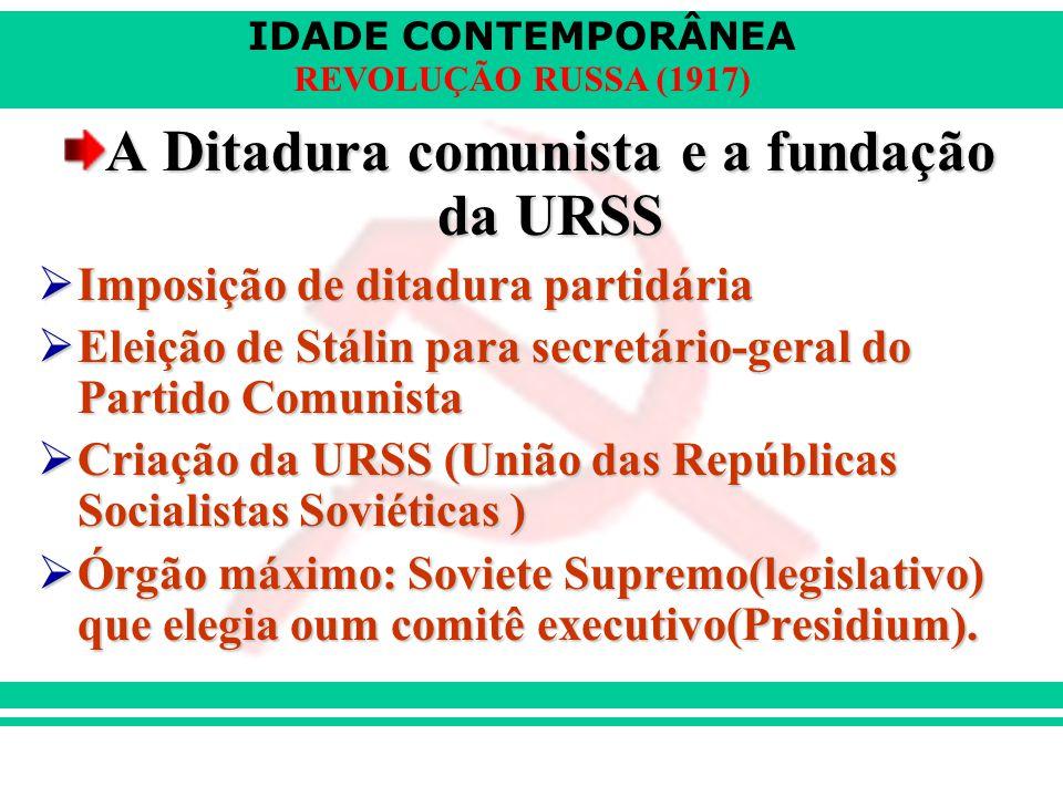 IDADE CONTEMPORÂNEA REVOLUÇÃO RUSSA (1917) A Ditadura comunista e a fundação da URSS  Imposição de ditadura partidária  Eleição de Stálin para secre