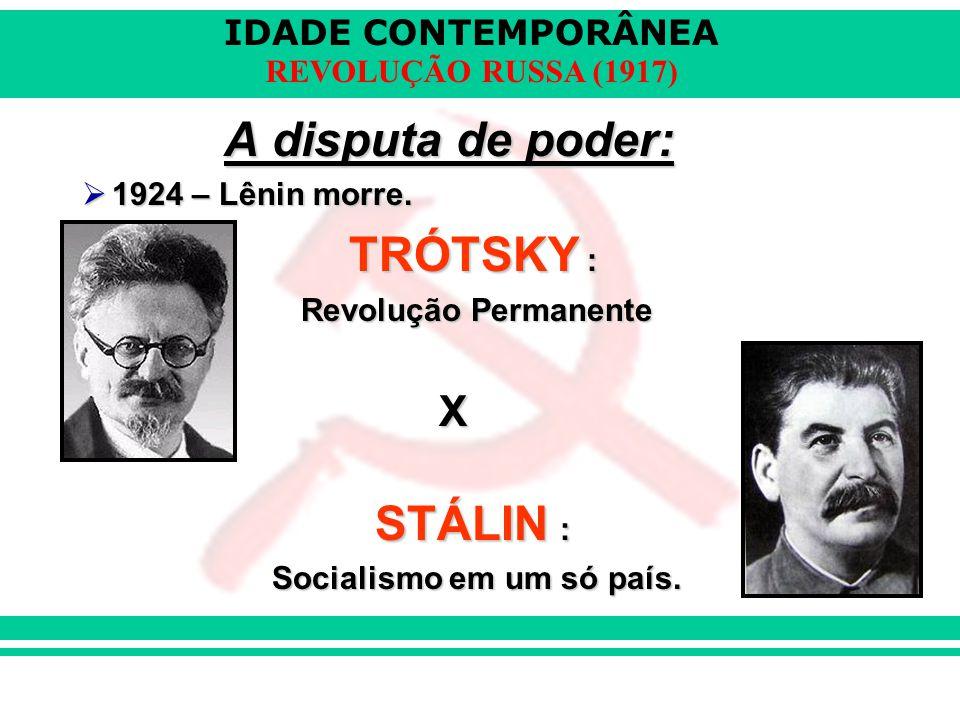 IDADE CONTEMPORÂNEA REVOLUÇÃO RUSSA (1917) A disputa de poder:  1924 – Lênin morre. TRÓTSKY : Revolução Permanente Revolução Permanente X STÁLIN : So