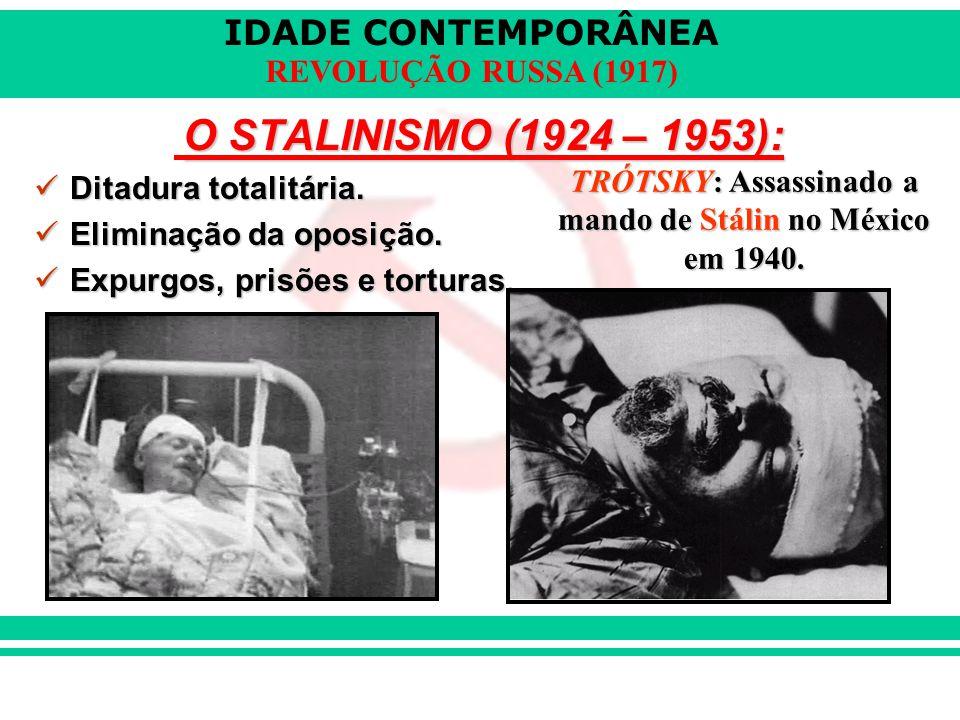 IDADE CONTEMPORÂNEA REVOLUÇÃO RUSSA (1917) O STALINISMO (1924 – 1953): Ditadura totalitária. Ditadura totalitária. Eliminação da oposição. Eliminação
