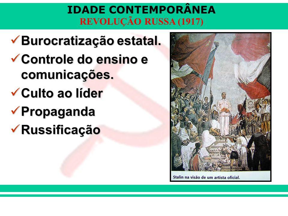 IDADE CONTEMPORÂNEA REVOLUÇÃO RUSSA (1917) Burocratização estatal. Burocratização estatal. Controle do ensino e comunicações. Controle do ensino e com