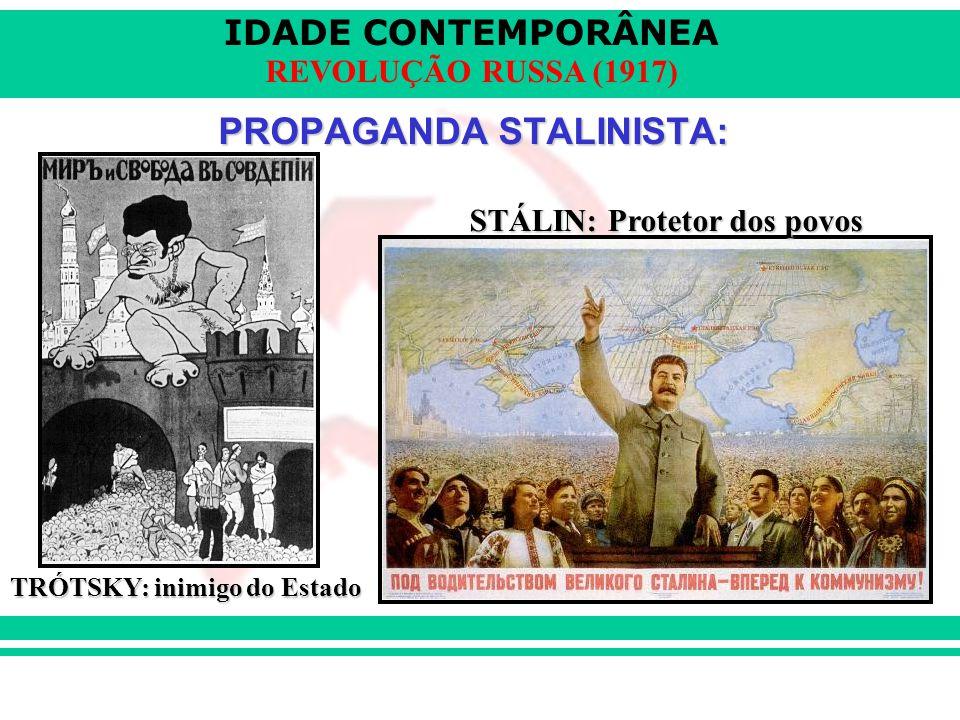 IDADE CONTEMPORÂNEA REVOLUÇÃO RUSSA (1917) PROPAGANDA STALINISTA: TRÓTSKY: inimigo do Estado STÁLIN: Protetor dos povos