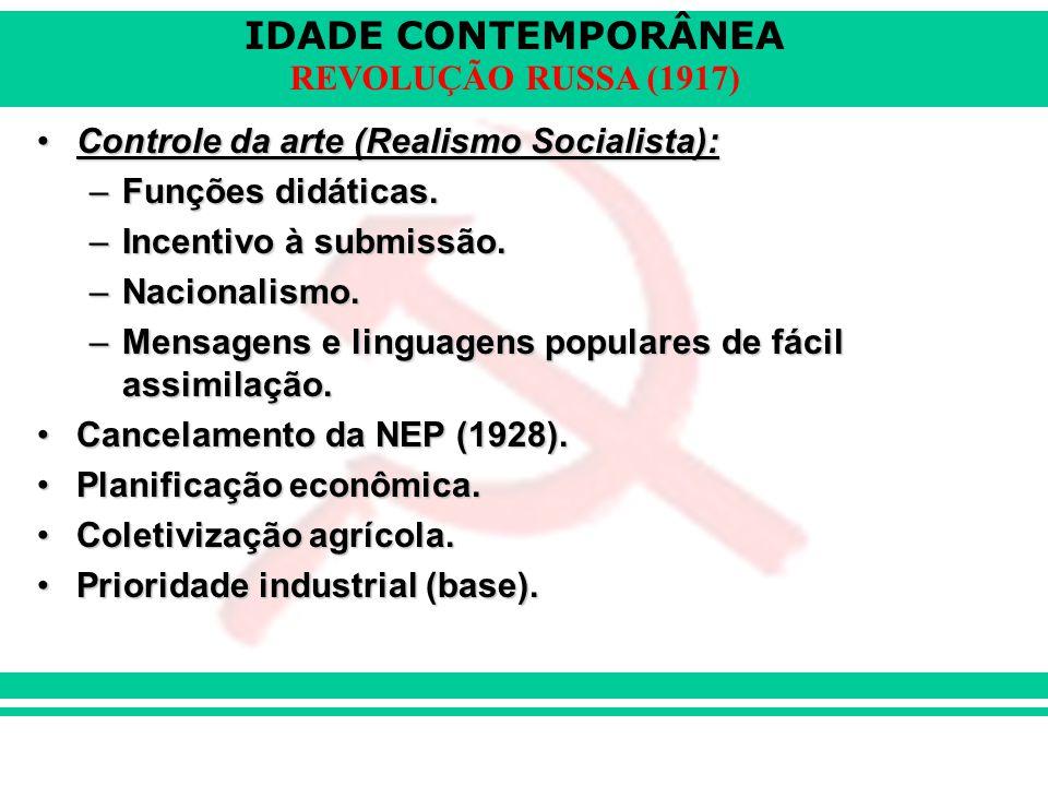IDADE CONTEMPORÂNEA REVOLUÇÃO RUSSA (1917) Controle da arte (Realismo Socialista):Controle da arte (Realismo Socialista): –Funções didáticas. –Incenti