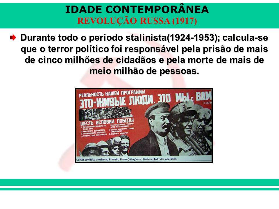 IDADE CONTEMPORÂNEA REVOLUÇÃO RUSSA (1917) Durante todo o período stalinista(1924-1953); calcula-se que o terror político foi responsável pela prisão