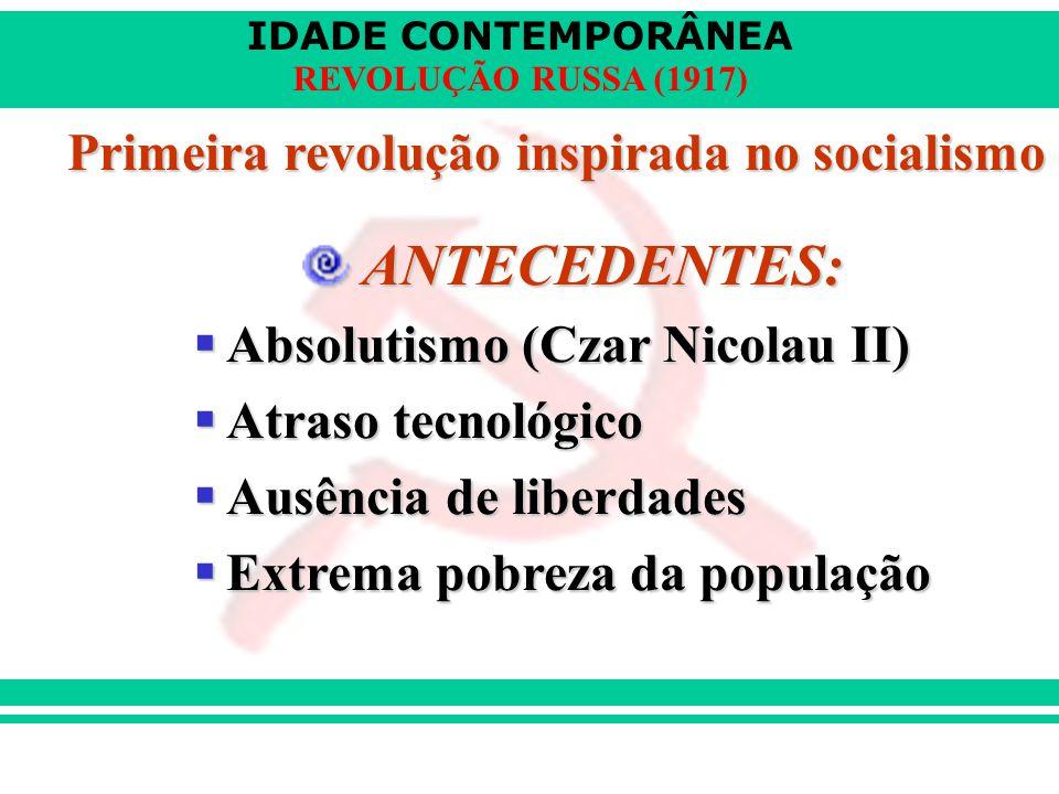 IDADE CONTEMPORÂNEA REVOLUÇÃO RUSSA (1917) Primeira revolução inspirada no socialismo ANTECEDENTES: ANTECEDENTES:  Absolutismo (Czar Nicolau II)  At