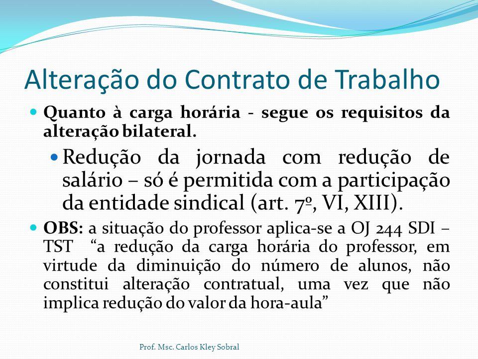 Alteração do Contrato de Trabalho Quanto à carga horária - segue os requisitos da alteração bilateral. Redução da jornada com redução de salário – só