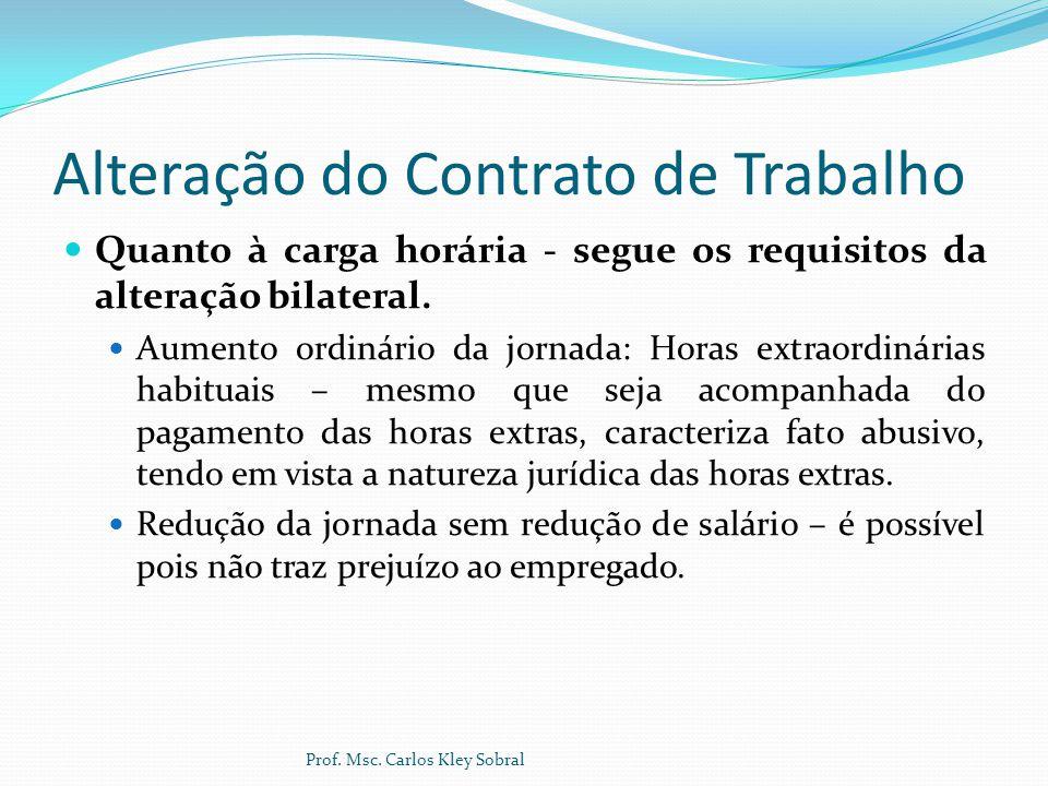 Alteração do Contrato de Trabalho Quanto à carga horária - segue os requisitos da alteração bilateral. Aumento ordinário da jornada: Horas extraordiná