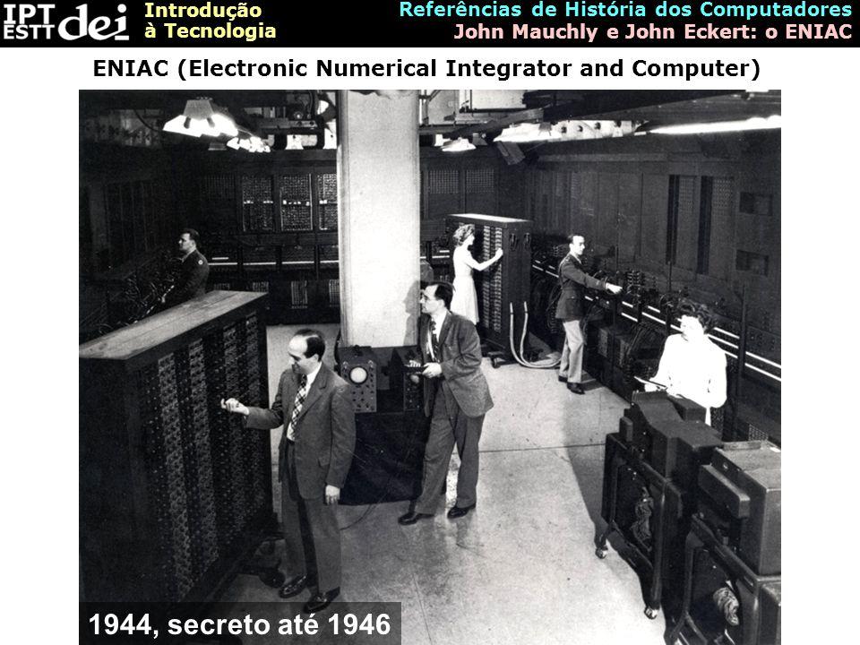 Introdução à Tecnologia Referências de História dos Computadores John Mauchly e John Eckert: o ENIAC ENIAC (Electronic Numerical Integrator and Comput
