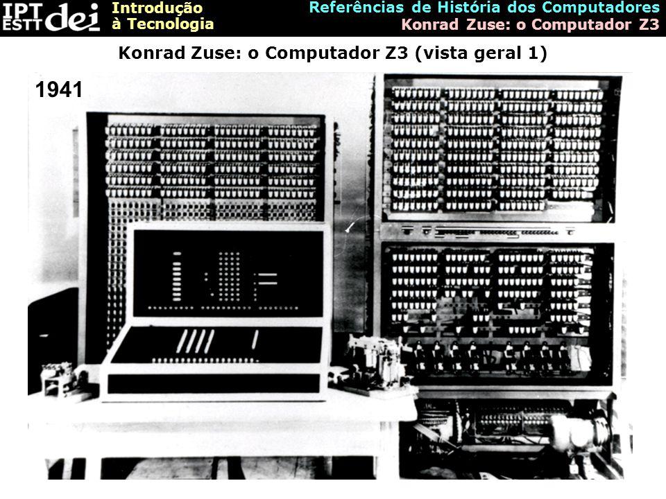 Introdução à Tecnologia Referências de História dos Computadores Tommy Flowers Thomas (Tommy) Flowers(1905-1998): Pai do Computador Digital, Electrónico, Binário e Programável