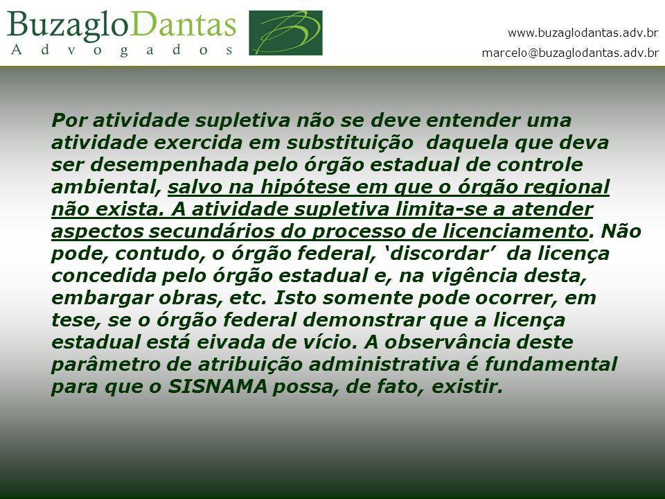 www.buzaglodantas.adv.br marcelo@buzaglodantas.adv.br Por atividade supletiva não se deve entender uma atividade exercida em substituição daquela que deva ser desempenhada pelo órgão estadual de controle ambiental, salvo na hipótese em que o órgão regional não exista.