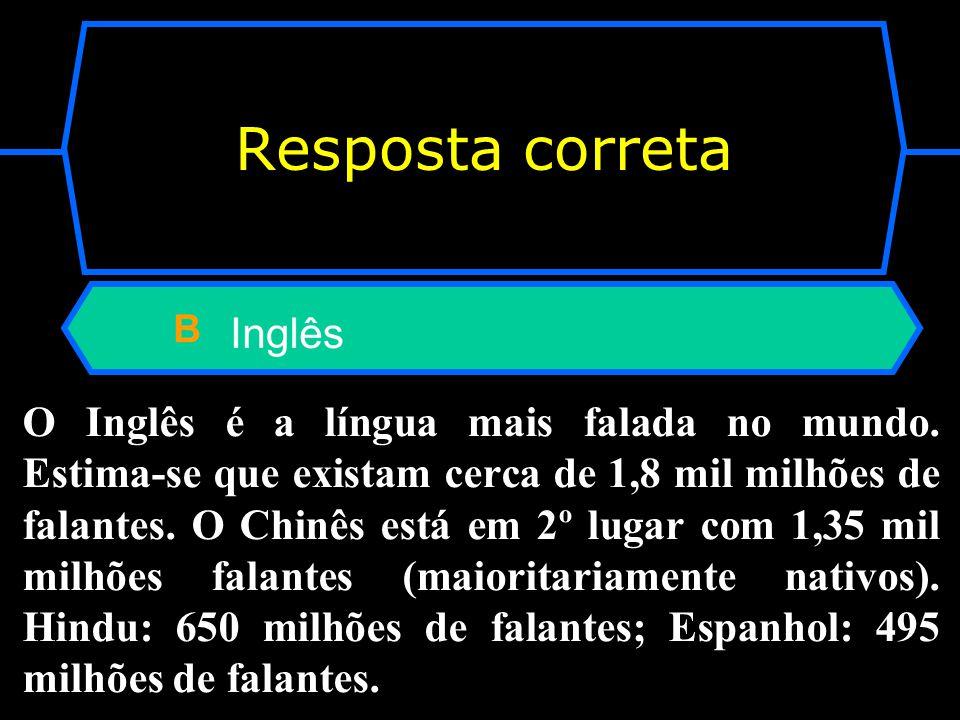 Qual é a língua mais falada no mundo inteiro? A Chinês B Inglês C Espanhol D Hindu