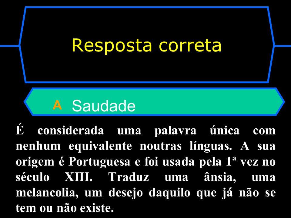 Que palavra portuguesa não tem tradução para outras línguas? A Saudade B Otorrinolaringologista C Azenha D Nenhuma das opções anteriores