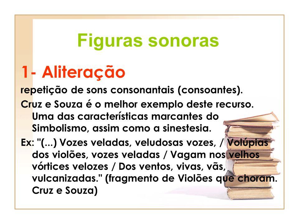 1- Aliteração repetição de sons consonantais (consoantes). Cruz e Souza é o melhor exemplo deste recurso. Uma das características marcantes do Simboli