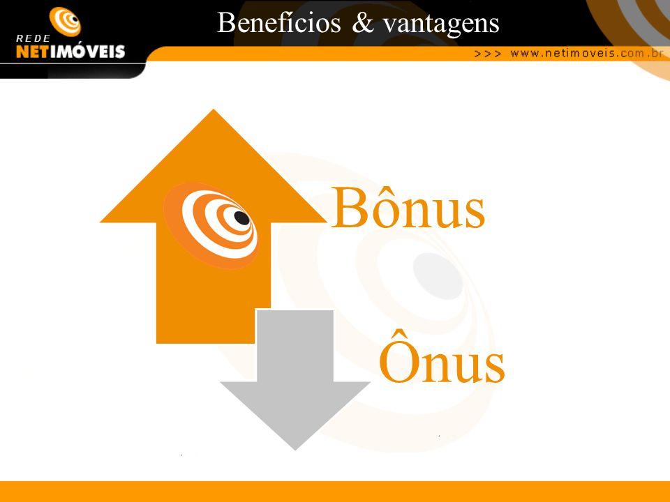 Benefícios & vantagens R E D E Bônus Ônus