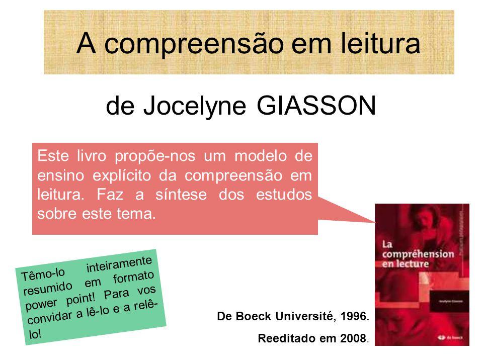 A compreensão em leitura de Jocelyne GIASSON De Boeck Université, 1996. Reeditado em 2008. Este livro propõe-nos um modelo de ensino explícito da comp