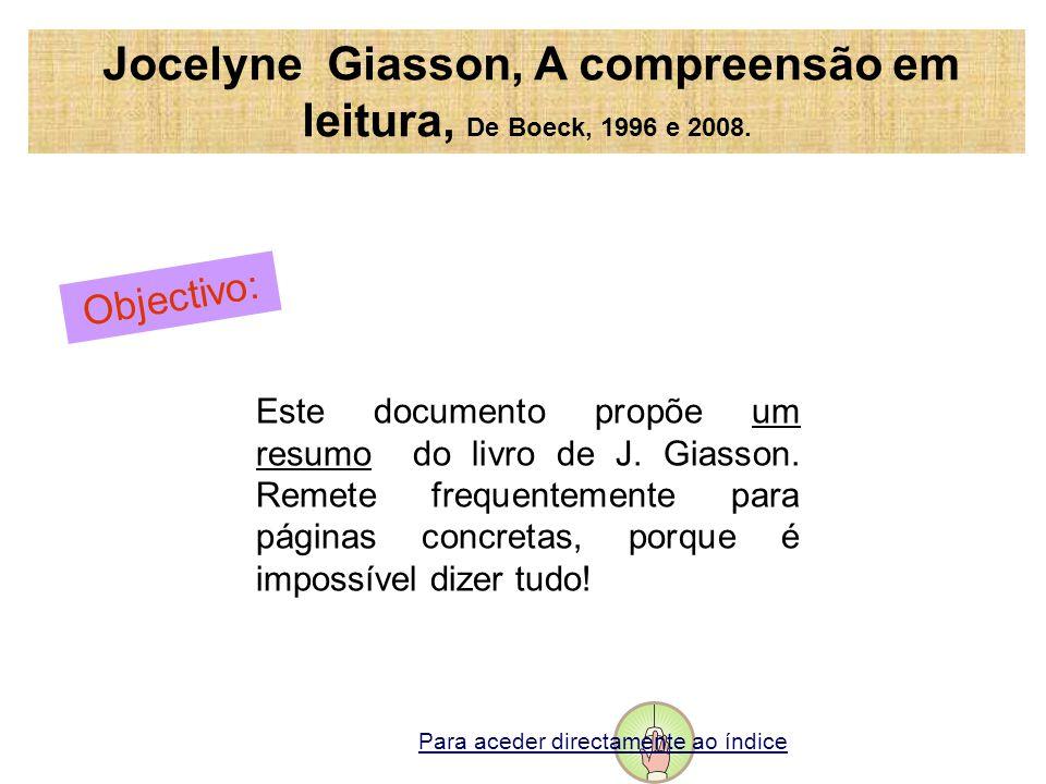 Jocelyne Giasson, A compreensão em leitura, De Boeck, 1996 e 2008. Objectivo: Este documento propõe um resumo do livro de J. Giasson. Remete frequente