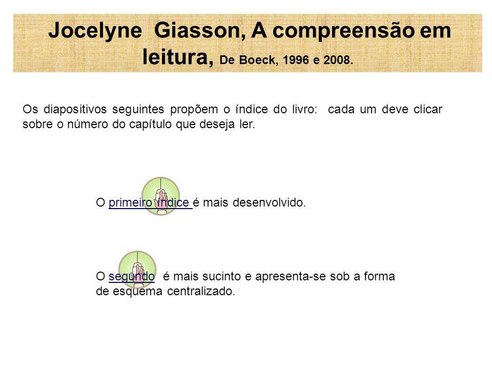 Boa leitura.Jocelyne Giasson, A compreensão em leitura, De Boeck, 1996 e 2008.