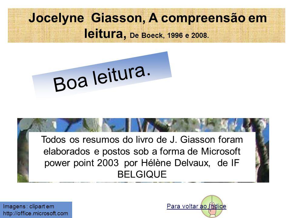 Boa leitura. Jocelyne Giasson, A compreensão em leitura, De Boeck, 1996 e 2008. Para voltar ao índice Todos os resumos do livro de J. Giasson foram el