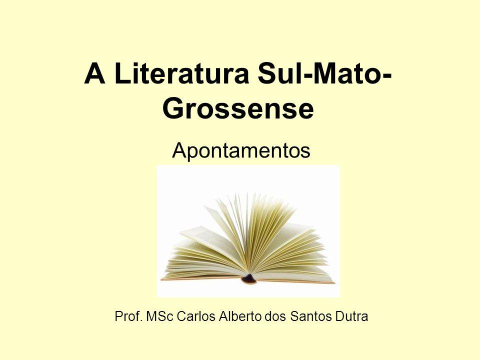 A Literatura Sul-Mato- Grossense Apontamentos Prof. MSc Carlos Alberto dos Santos Dutra