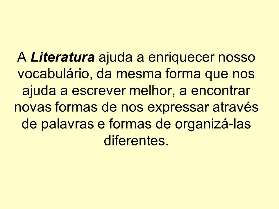 A Literatura pode nos proporcionar prazer, entretenimento ou constituir-se numa busca sobre a condição humana. Quando questionamos nossa condição nos
