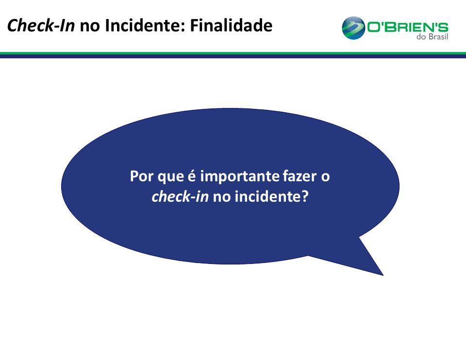 Por que é importante fazer o check-in no incidente? Check-In no Incidente: Finalidade