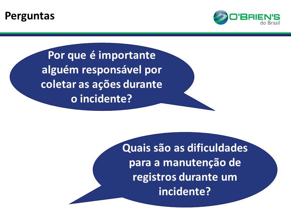 Perguntas Por que é importante alguém responsável por coletar as ações durante o incidente.
