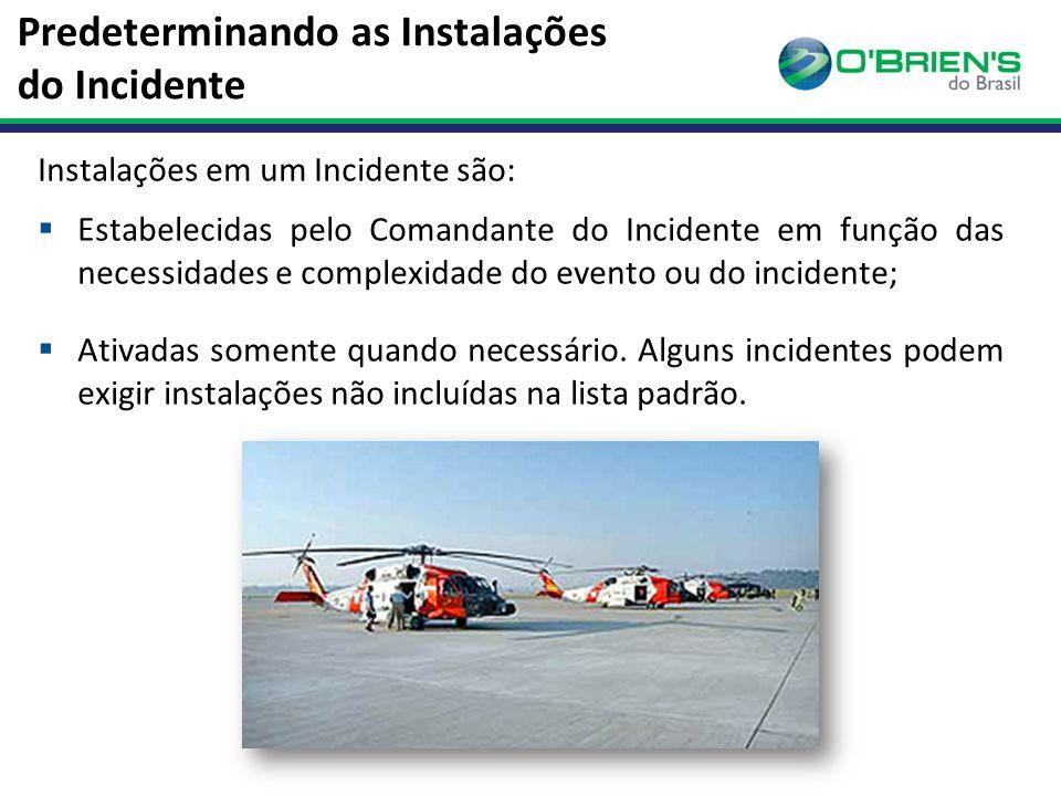 Predeterminando as Instalações do Incidente Instalações em um Incidente são:  Estabelecidas pelo Comandante do Incidente em função das necessidades e complexidade do evento ou do incidente;  Ativadas somente quando necessário.