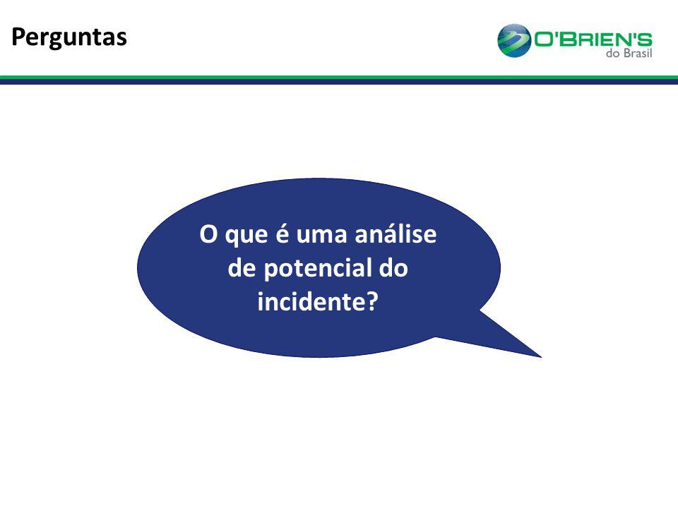 Perguntas O que é uma análise de potencial do incidente?