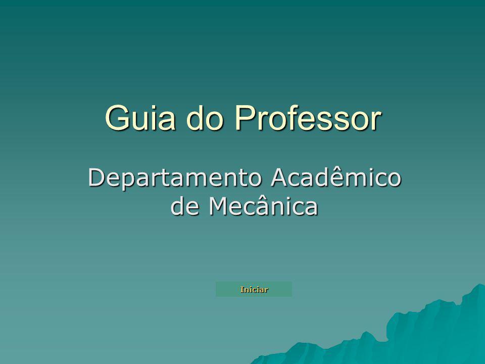Guia do Professor Departamento Acadêmico de Mecânica Iniciar