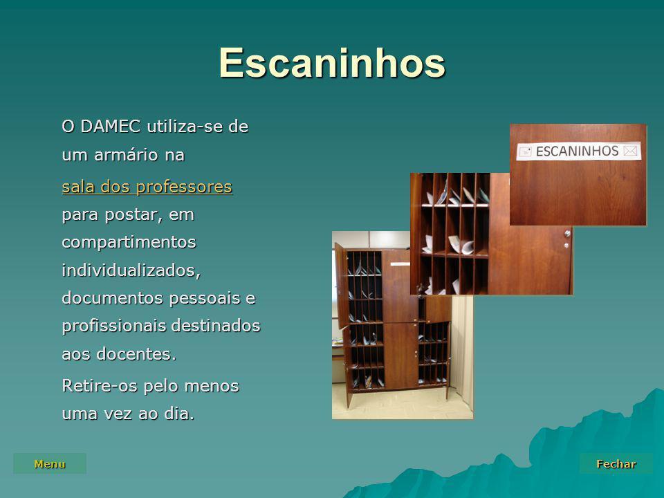 Menu Fechar Escaninhos O DAMEC utiliza-se de um armário na sala dos professores sala dos professores para postar, em compartimentos individualizados, documentos pessoais e profissionais destinados aos docentes.