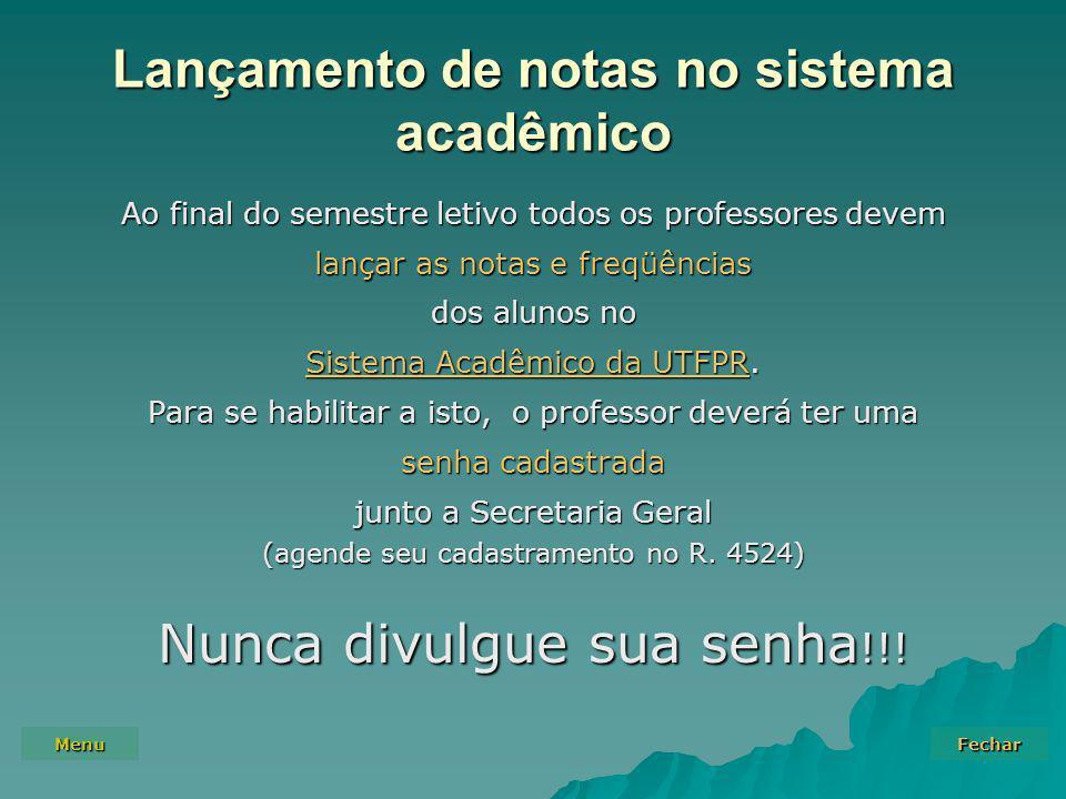 Menu Fechar Lançamento de notas no sistema acadêmico Ao final do semestre letivo todos os professores devem lançar as notas e freqüências dos alunos no Sistema Acadêmico da UTFPRSistema Acadêmico da UTFPR.