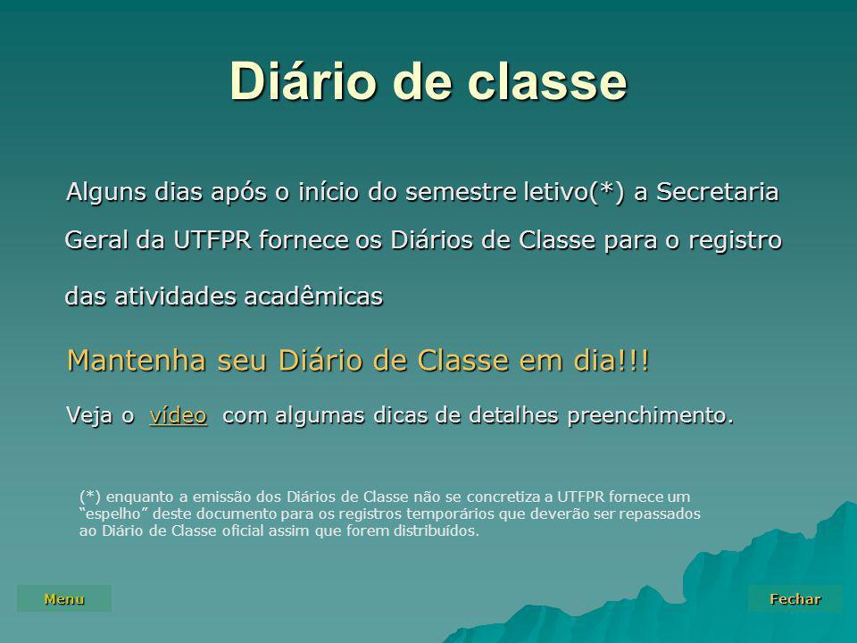 Menu Fechar Diário de classe Alguns dias após o início do semestre letivo(*) a Secretaria Geral da UTFPR fornece os Diários de Classe para o registro