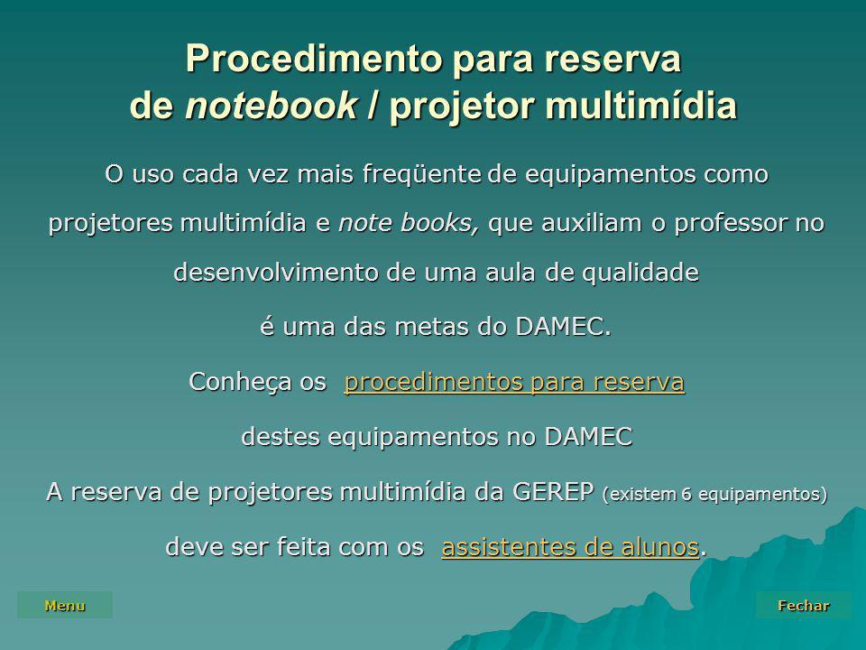 Menu Fechar Procedimento para reserva de notebook / projetor multimídia O uso cada vez mais freqüente de equipamentos como projetores multimídia e not