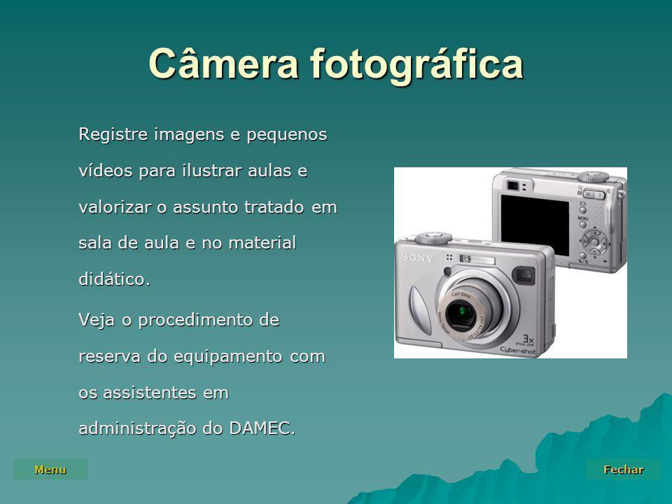 Menu Fechar Câmera fotográfica Registre imagens e pequenos vídeos para ilustrar aulas e valorizar o assunto tratado em sala de aula e no material didático.