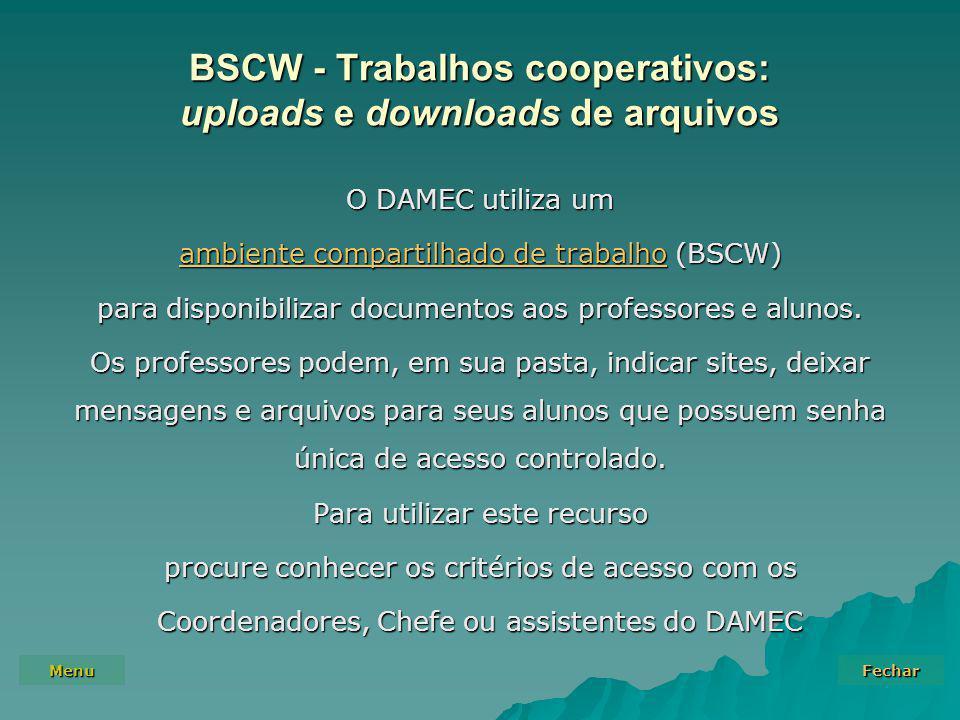 Menu Fechar BSCW - Trabalhos cooperativos: uploads e downloads de arquivos O DAMEC utiliza um ambiente compartilhado de trabalhoambiente compartilhado de trabalho (BSCW) ambiente compartilhado de trabalho para disponibilizar documentos aos professores e alunos.