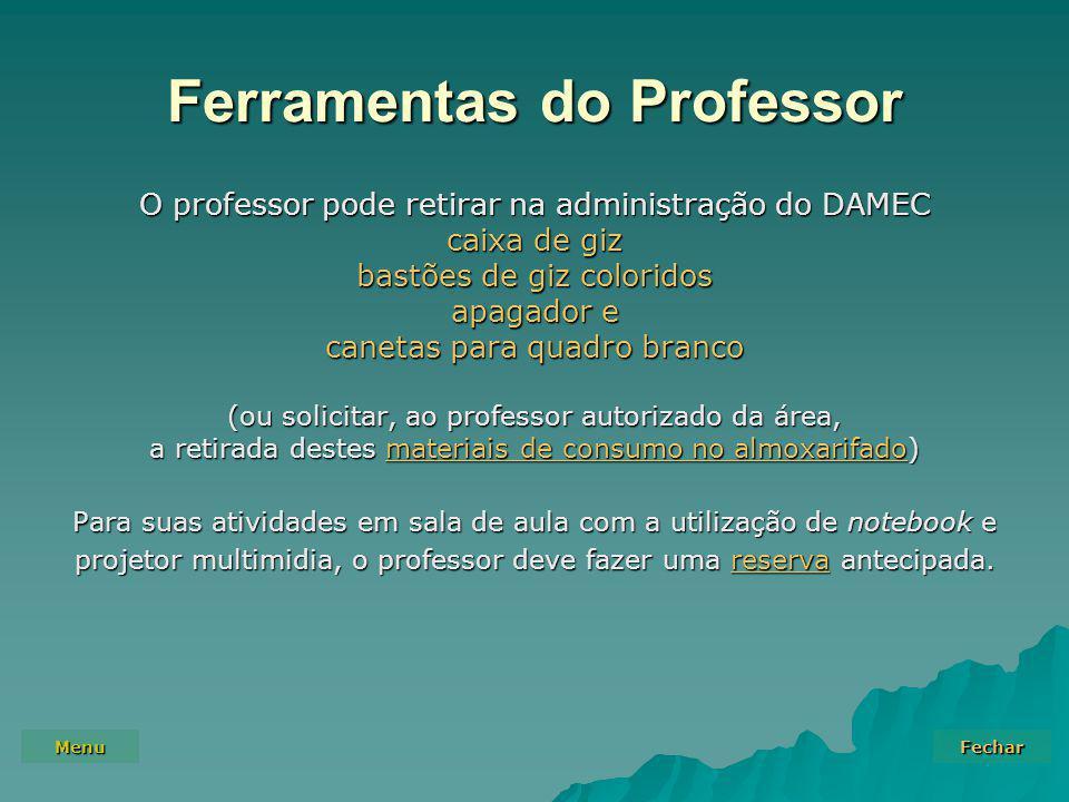 Menu Fechar Ferramentas do Professor O professor pode retirar na administração do DAMEC caixa de giz bastões de giz coloridos apagador e canetas para