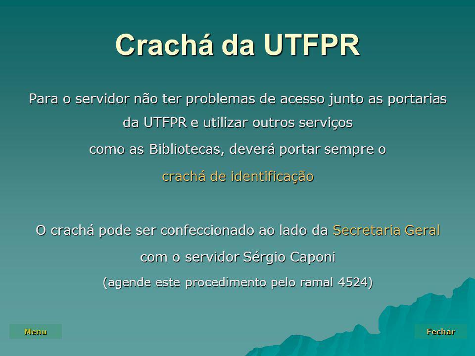 Menu Fechar Crachá da UTFPR Para o servidor não ter problemas de acesso junto as portarias da UTFPR e utilizar outros serviços como as Bibliotecas, de