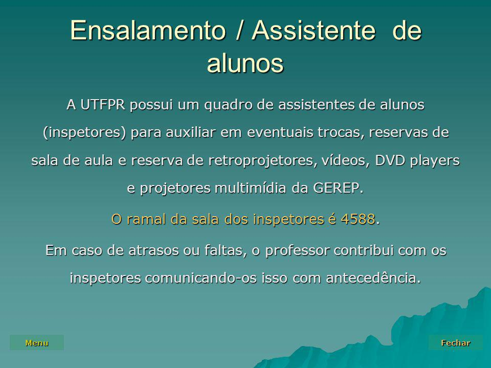 Menu Fechar Ensalamento / Assistente de alunos A UTFPR possui um quadro de assistentes de alunos (inspetores) para auxiliar em eventuais trocas, reservas de sala de aula e reserva de retroprojetores, vídeos, DVD players e projetores multimídia da GEREP.