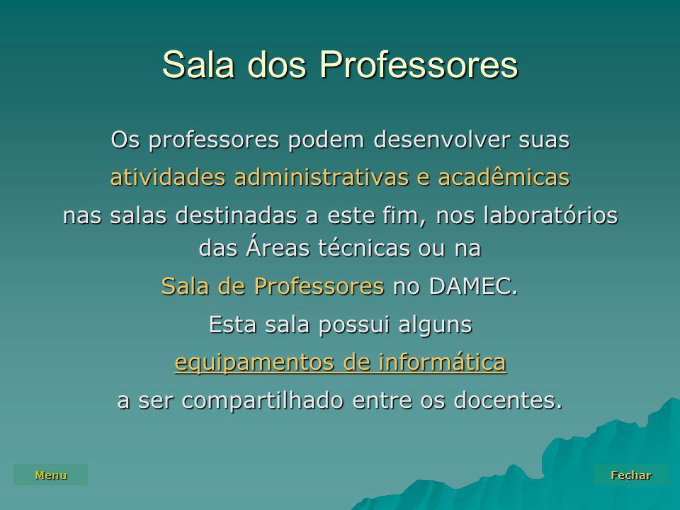 Menu Fechar Sala dos Professores Os professores podem desenvolver suas atividades administrativas e acadêmicas nas salas destinadas a este fim, nos laboratórios das Áreas técnicas ou na Sala de Professores no DAMEC.