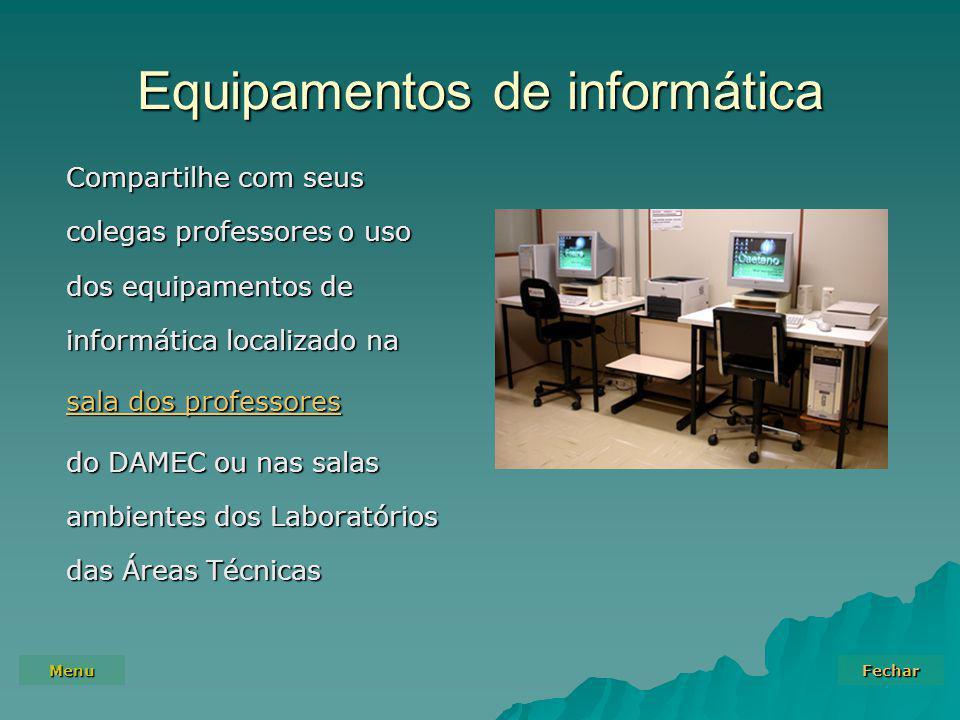 Menu Fechar Equipamentos de informática Compartilhe com seus colegas professores o uso dos equipamentos de informática localizado na sala dos professores sala dos professores do DAMEC ou nas salas ambientes dos Laboratórios das Áreas Técnicas