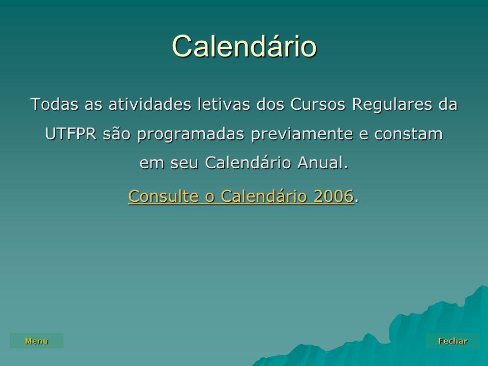 Menu Fechar Calendário Todas as atividades letivas dos Cursos Regulares da UTFPR são programadas previamente e constam em seu Calendário Anual. Consul