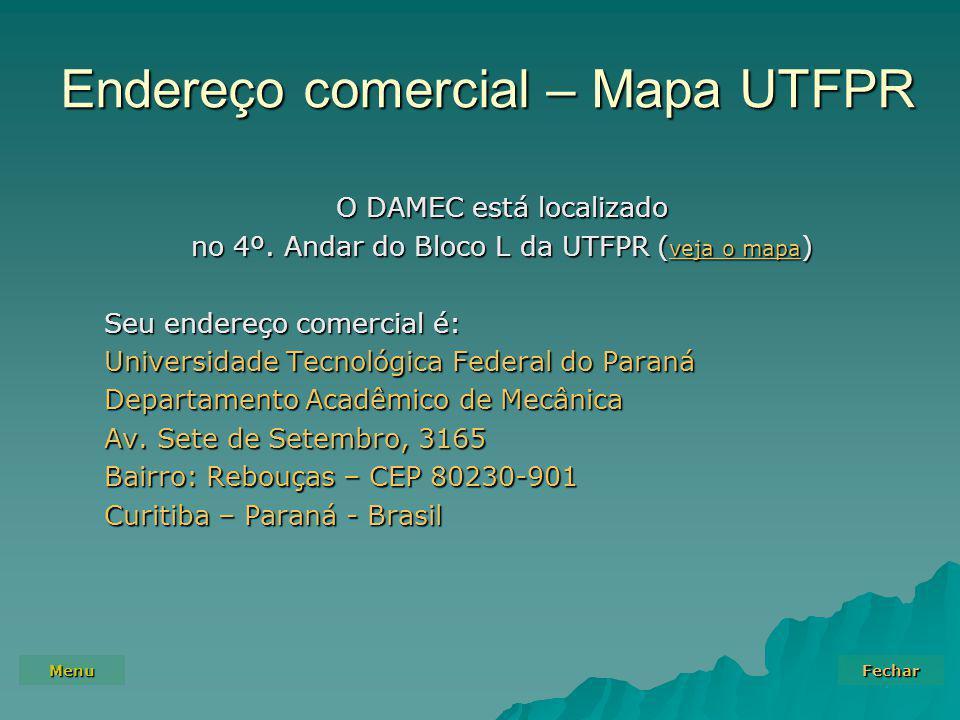 Menu Fechar Endereço comercial – Mapa UTFPR O DAMEC está localizado no 4º. Andar do Bloco L da UTFPR ( veja o mapa ) veja o mapa veja o mapa Seu ender
