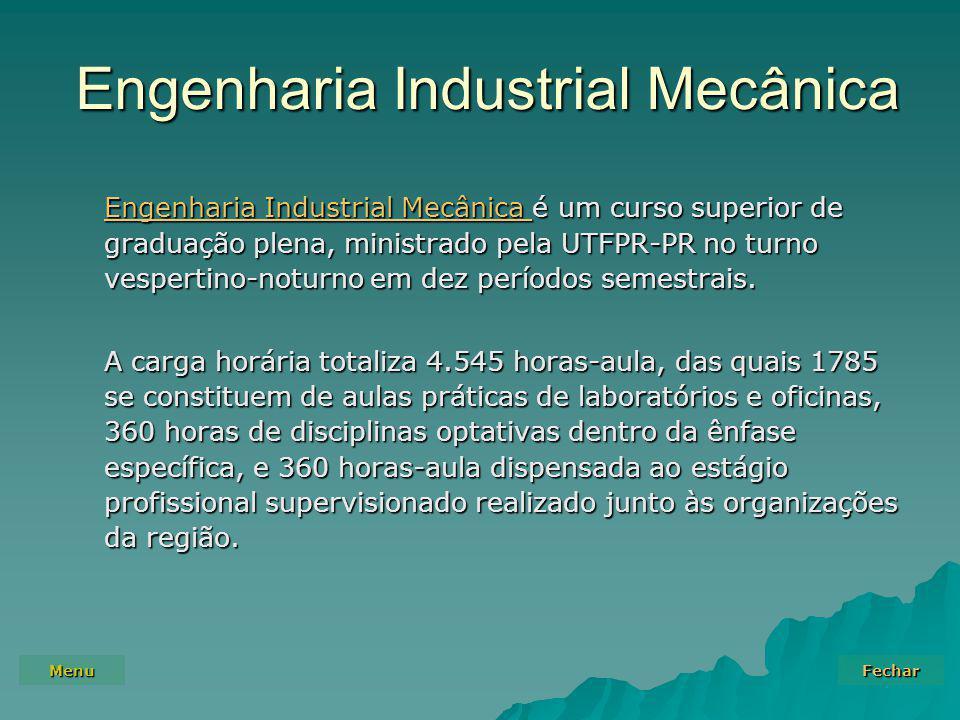 Menu Fechar Engenharia Industrial Mecânica Engenharia Industrial Mecânica Engenharia Industrial Mecânica é um curso superior de graduação plena, ministrado pela UTFPR-PR no turno vespertino-noturno em dez períodos semestrais.