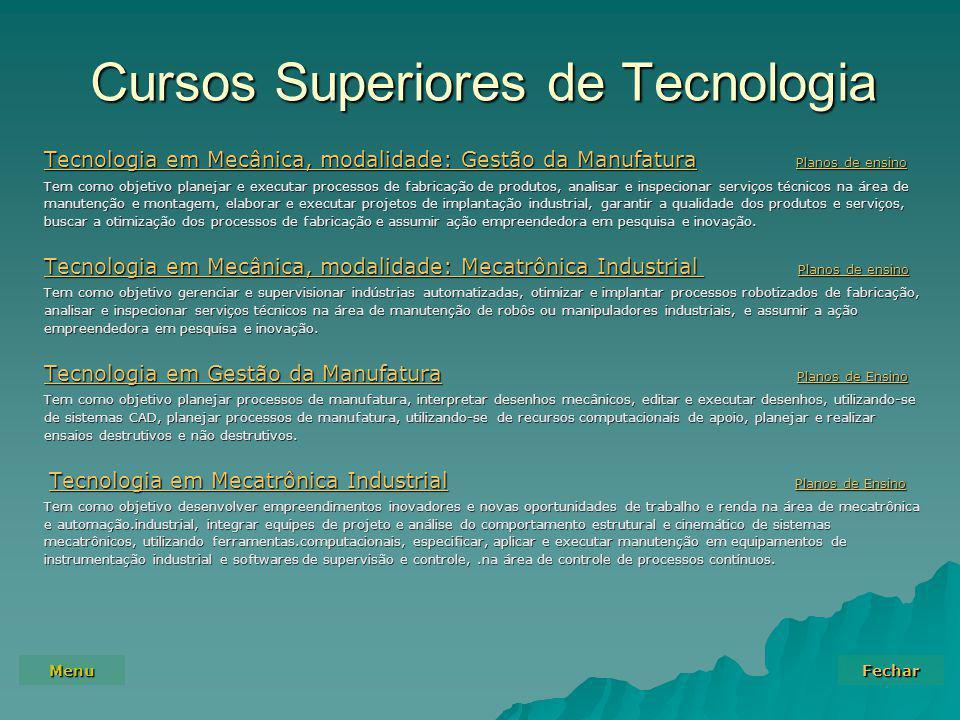 Menu Fechar Cursos Superiores de Tecnologia Tecnologia em Mecânica, modalidade: Gestão da ManufaturaTecnologia em Mecânica, modalidade: Gestão da Manu